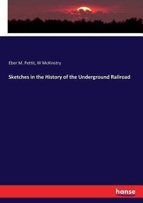 Sketches in the History of the Underground Railroad - Pettit, Eber M, and McKinstry, W