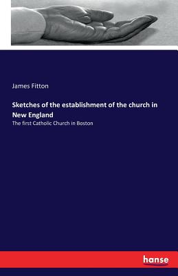 Sketches of the Establishment of the Church in New England - Fitton, James