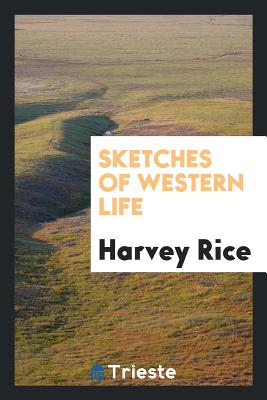 Sketches of Western Life - Rice, Harvey