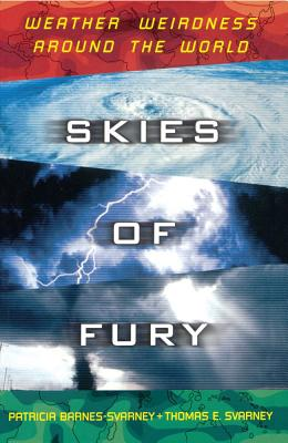 Skies of Fury: Weather Weirdness Around the World - Barnes-Svarney, Patricia