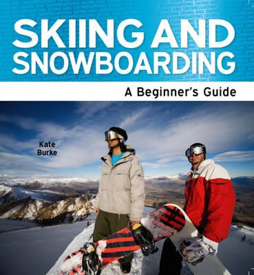 Skiing and Snowboarding: A Beginner's Guide - Burke, Kate