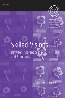 Skilled Visions: Between Apprenticeship and Standards - Grasseni, Cristina