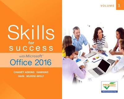 Skills for Success with Microsoft Office 2016 Volume 1 - Adkins, Margo Chaney, and Hain, Catherine, and Wolf, Stephanie Murre