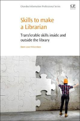 Skills to Make a Librarian: Transferable Skills Inside and Outside the Library - Lowe-Wincentsen, Dawn (Editor)
