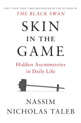 Skin in the Game: Hidden Asymmetries in Daily Life - Taleb, Nassim Nicholas
