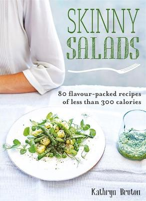 Skinny Salads: 80 Flavour-Packed Recipes of Less than 300 Calories - Bruton, Kathryn