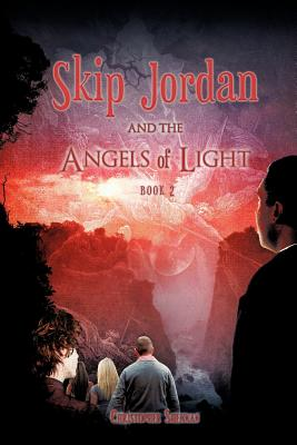 Skip Jordan and the Angels of Light Book 2 - Shennan, Christopher