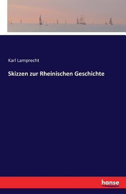 Skizzen Zur Rheinischen Geschichte - Lamprecht, Karl