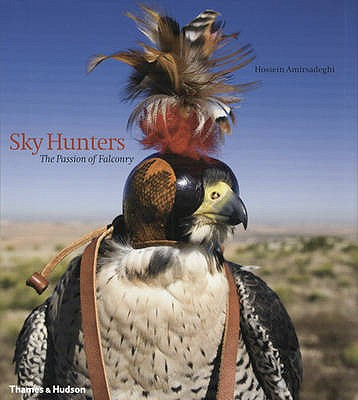 Sky Hunters: The Passion of Falconry - Amirsadeghi, Hossein, and Allen, Mark, Sir