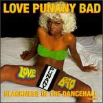 Slackness in Dancehall, Vol. 1: Love Punany Bad