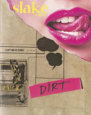 Slake: Los Angeles, a City and Its Stories, No. 4: Dirt - Ochoa, Laurie (Editor), and Donnelly, Joe (Editor)