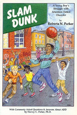 Slam Dunk: A Young Boy's Struggle with Attention Deficit Disorder - Parker, Roberta N
