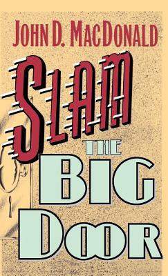 Slam the Big Door - MacDonald, John D, and Shook, Robert L, and John D MacDonald Publishing, Inc