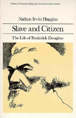 Slave and Citizen: The Life of Frederick Douglas (Library of American Biography Series) - Huggins, Nathan I