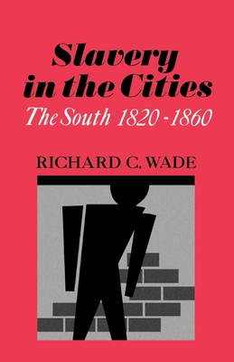 Slavery in the Cities: The South 1820-1860 - Wade, Richard C