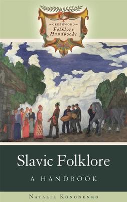 Slavic Folklore: A Handbook - Kononenko, Natalie
