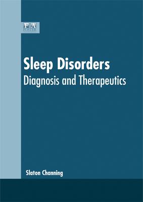 Sleep Disorders: Diagnosis and Therapeutics - Channing, Slaton (Editor)