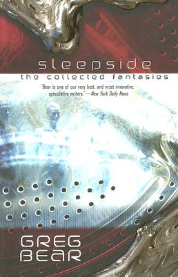 Sleepside: The Collected Fantasies of Greg Bear - Bear, Greg