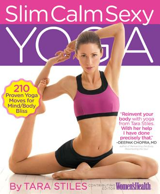 Slim Calm Sexy Yoga: 210 Proven Yoga Moves for Mind/Body Bliss - Stiles, Tara