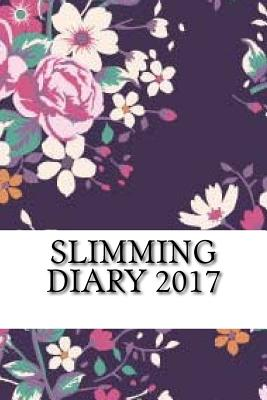 Slimming Diary 2017: Full Weekly Slimming Workout Journal and Food Diary 2017 - Diary 2017, Slimming