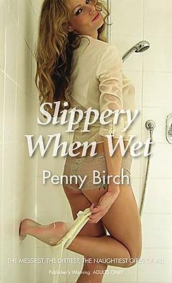 Slippery When Wet - Birch, Penny