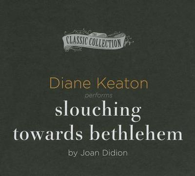 Slouching Towards Bethlehem - Didion, Joan, and Keaton, Diane (Read by)