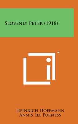 Slovenly Peter (1918) - Hoffmann, Heinrich, Dr., and Furness, Annis Lee (Translated by)