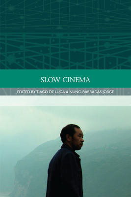 Slow Cinema - de Luca, Tiago (Editor), and Barradas Jorge, Nuno (Editor)