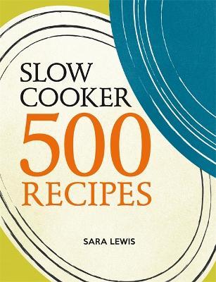 Slow Cooker: 500 Recipes - Lewis, Sara