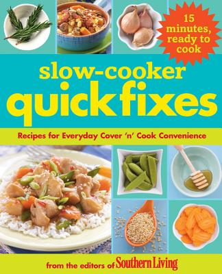 Slow-Cooker Quick Fixes: Recipes for Everyday Cover 'n' Cook Convenience - Editors of Southern Living Magazine