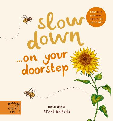 Slow Down... Discover Nature on Your Doorstep: Bring calm to Baby's world with 6 mindful nature moments - Hartas, Freya (Illustrator)