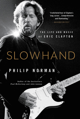 Slowhand: The Life and Music of Eric Clapton - Norman, Philip