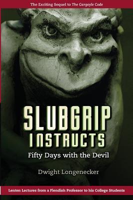 Slubgrip Instructs: Fifty Days with the Devil - Longenecker, Dwight, Fr.