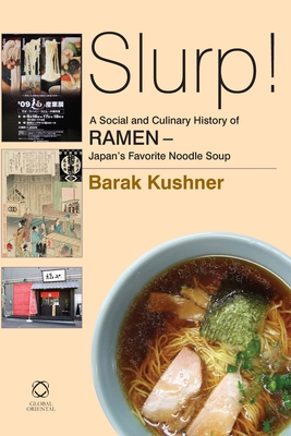 Slurp! A Social and Culinary History of Ramen: Japan's Favorite Noodle Soup - Kushner, Barak