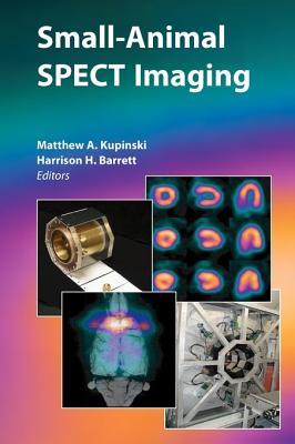 Small-Animal SPECT Imaging - Kupinski, Matthew A. (Editor), and Barrett, Harrison H. (Editor)
