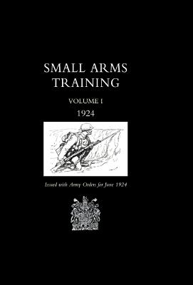 Small Arms Training 1924 Volume 1 - War Office June 1924, Office June 1924