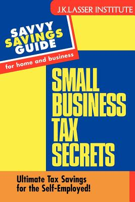 Small Business Tax Secrets: Ultimate Tax Savings for the Self-Employed! - Carter, Gary W, Ph.D., MT, CPA