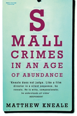 Small Crimes in an Age of Abundance - Kneale, Matthew