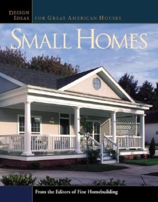 Small Homes: Design Ideas for Great American Houses - Fine Homebuilding