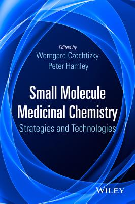 Small Molecule Medicinal Chemistry: Strategies and Technologies - Czechtizky, Werngard (Editor), and Hamley, Peter (Editor)