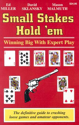 Small Stakes Hold 'em: Winning Big with Expert Play - Miller, Edward, and Sklansky, David, and Malmuth, Mason