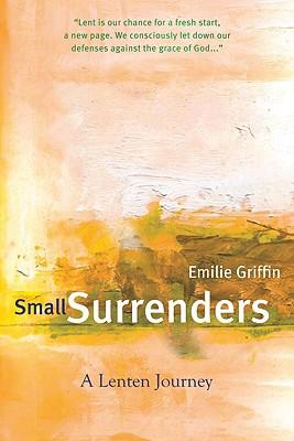 Small Surrenders: A Lenten Journey - Griffin, Emilie