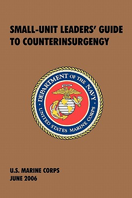 Small-Unit Leaders' Guide to Counterinsurgency: The Official U.S. Marine Corps Manual - U S Marine Corps