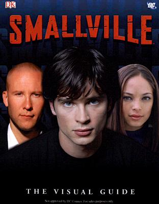 Smallville: The Visual Guide - Byrne, Craig, and Siegel, Jerry (Creator), and Shuster, Joe (Creator)