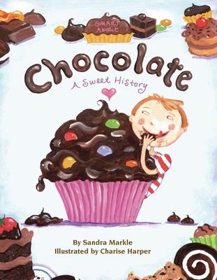 Smart about Chocolate: Smart about History - Markle, Sandra