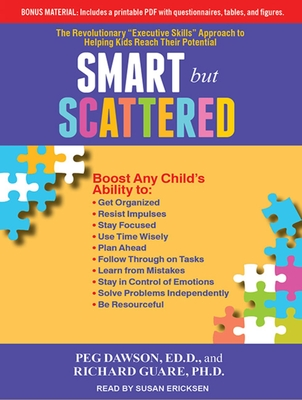 "Smart But Scattered: The Revolutionary ""Executive Skills"" Approach to Helping Kids Reach Their Potential - Dawson, Peg, and Guare, Richard, and Ericksen, Susan (Narrator)"