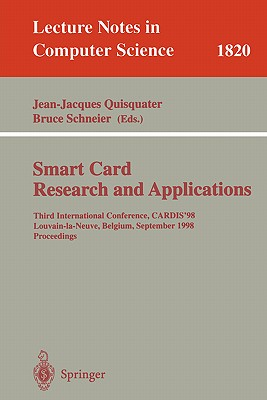 Smart Card. Research and Applications: Third International Conference, Cardis'98 Louvain-La-Neuve, Belgium, September 14-16, 1998 Proceedings - Quisquater, Jean-Jacques (Editor), and Schneier, Bruce (Editor)