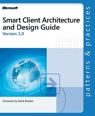 Smart Client Architecture and Design Guide - Microsoft Corporation, and Corporation, Microsoft
