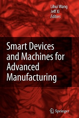 Smart Devices and Machines for Advanced Manufacturing - Wang, Lihui (Editor), and Xi, Fengfeng (Editor)