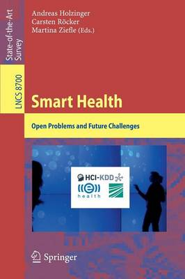 Smart Health: Open Problems and Future Challenges - Holzinger, Andreas (Editor), and Rocker, Carsten (Editor), and Ziefle, Martina (Editor)
